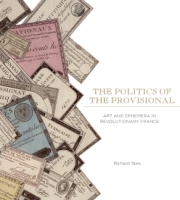 book cover for The Politics of the Provisional: Art and Ephemera in Revolutionary France by Richard Taws