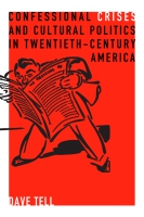 Cover image for Confessional Crises and Cultural Politics in Twentieth-Century America By Dave Tell