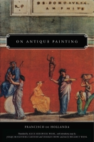 Cover image for On Antique Painting By Francisco de Hollanda, Translated by Alice Sedgwick Wohl, with introductory essays byJoaquim Oliveira Caetano, and Charles Hope