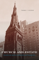 book cover for Church and Estate: Religion and Wealth in Industrial-Era Philadelphia by Thomas F. Rzeznik