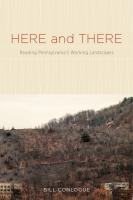 Cover image for Here and There: Reading Pennsylvania's Working Landscapes By Bill Conlogue