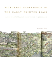Cover image for Picturing Experience in the Early Printed Book: Breydenbach's Peregrinatio from Venice to Jerusalem By Elizabeth Ross