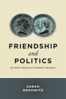 Cover for Friendship and Politics in Post-Revolutionary France