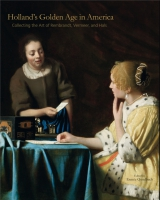 book cover for Holland's Golden Age in America: Collecting the Art of Rembrandt, Vermeer, and Hals by Esmée Quodbach