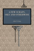 Cover image for A Few Scraps, Oily and Otherwise By Alfred W. Smiley