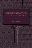Cover image for In the Seven Mountains: Legends Collected in Central Pennsylvania By Henry W. Shoemaker