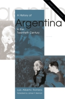 Cover image for A History of Argentina in the Twentieth Century: Updated and Revised Edition By Luis Alberto Romero and Translated by James P. Brennan