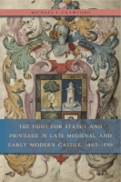 Cover for The Fight for Status and Privilege in Late Medieval and Early Modern Castile, 1465–1598