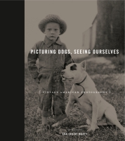 book cover for Picturing Dogs, Seeing Ourselves: Vintage American Photographs by Ann-Janine Morey