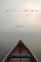 Cover image for Listening, Thinking, Being: Toward an Ethics of Attunement By Lisbeth Lipari