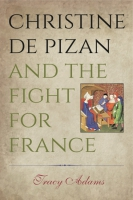 Cover image for Christine de Pizan and the Fight for France By Tracy Adams
