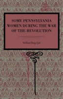 Cover for Some Pennsylvania Women During the War of the Revolution