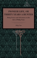 Cover image for Pioneer Life; or, Thirty Years a Hunter: Being Scenes and Adventures in the Life of Philip Tome By Philip Tome