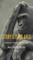 book cover for Storytelling Apes: Primatology Narratives Past and Future Mary Sanders Pollock