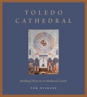 book cover for Toledo Cathedral: Building Histories in Medieval Castile Tom Nickson