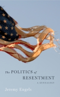 book cover for The Politics of Resentment: A Genealogy Jeremy Engels