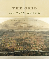 Cover image for The Grid and the River: Philadelphia's Green Places, 1682–1876 By Elizabeth Milroy