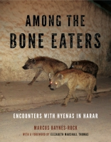 Cover image for Among the Bone Eaters: Encounters with Hyenas in Harar By Marcus Baynes-Rock and Foreword by Elizabeth Marshall Thomas