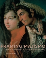 Cover image for Framing Majismo: Art and Royal Identity in Eighteenth-Century Spain By Tara Zanardi