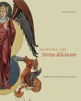 Cover image for Painting the Hortus deliciarum: Medieval Women, Wisdom, and Time By Danielle B. Joyner