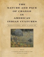 Cover image for The Nature and Pace of Change in American Indian Cultures: Pennsylvania, 4000 to 3000 BP Edited by R. Michael Stewart, Kurt W. Carr, and Paul A. Raber