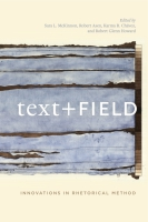 Cover image for Text + Field: Innovations in Rhetorical Method Edited by Sara L. McKinnon