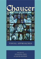 Cover image for Chaucer: Visual Approaches Edited by Susanna Fein and David Raybin