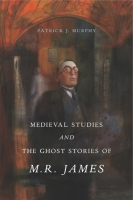 Cover for Medieval Studies and the Ghost Stories of M. R. James