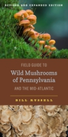 Cover image for Field Guide to Wild Mushrooms of Pennsylvania and the Mid-Atlantic: Revised and Expanded Edition By Bill Russell