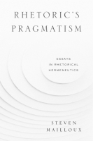 Cover image for Rhetoric's Pragmatism: Essays in Rhetorical Hermeneutics By Steven Mailloux