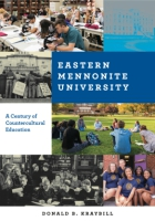 Cover image for Eastern Mennonite University: A Century of Countercultural Education By Donald B. Kraybill