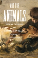Cover image for Art for Animals: Visual Culture and Animal Advocacy, 1870–1914 By J. Keri Cronin