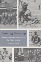 Cover image for Projecting Citizenship: Photography and Belonging in the British Empire By Gabrielle Moser