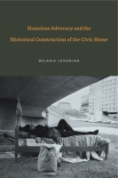 Cover for Homeless Advocacy and the Rhetorical Construction of the Civic Home
