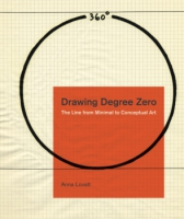 Cover image for Drawing Degree Zero: The Line from Minimal to Conceptual Art By Anna Lovatt