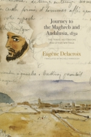Cover image for Journey to the Maghreb and Andalusia, 1832: The Travel Notebooks and Other Writings By Eugène Delacroix and Translated by Michèle Hannoosh