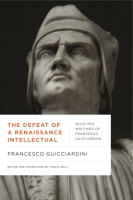 Cover image for The Defeat of a Renaissance Intellectual: Selected Writings of Francesco Guicciardini By Francesco Guicciardini and Carlo Celli