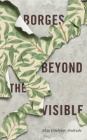 Cover image for Borges Beyond the Visible By Max Ubelaker Andrade