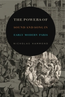 Cover for The Powers of Sound and Song in Early Modern Paris