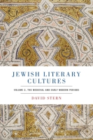 Cover image for Jewish Literary Cultures: Volume 2, The Medieval and Early Modern Periods By David Stern