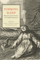 Cover image for Forming Sleep: Representing Consciousness in the English Renaissance Edited by Nancy L. Simpson-Younger and Margaret Simon