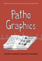 Cover image for PathoGraphics: Narrative, Aesthetics, Contention, Community Edited by Susan Merrill Squier and Irmela Marei Krüger-Fürhoff