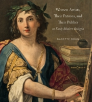 Cover for Women Artists, Their Patrons, and Their Publics in Early Modern Bologna