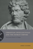 Cover for Christian Intellectuals and the Roman Empire