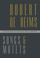 Cover image for Robert de Reims: Songs and Motets By Robert de Reims, Edited, translated, and introduced by Eglal Doss-Quinby, Gaël Saint-Cricq, and Samuel N. Rosenberg