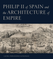 Cover for Philip II of Spain and the Architecture of Empire