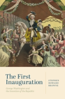 Cover image for The First Inauguration: George Washington and the Invention of the Republic By Stephen Howard Browne
