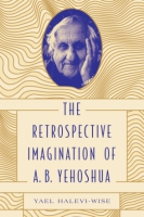Cover image for The Retrospective Imagination of A. B. Yehoshua By Yael Halevi-Wise
