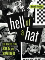 Cover image for Hell of a Hat: The Rise of '90s Ska and Swing By Kenneth Partridge