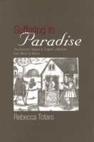 Cover image for Suffering in Paradise: The Bubonic Plague in English Literary Studies from More to Milton By Rebecca Totaro